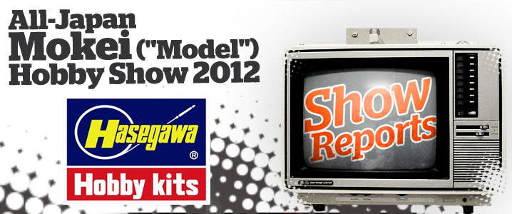 Hasegawa Show Reports 2012